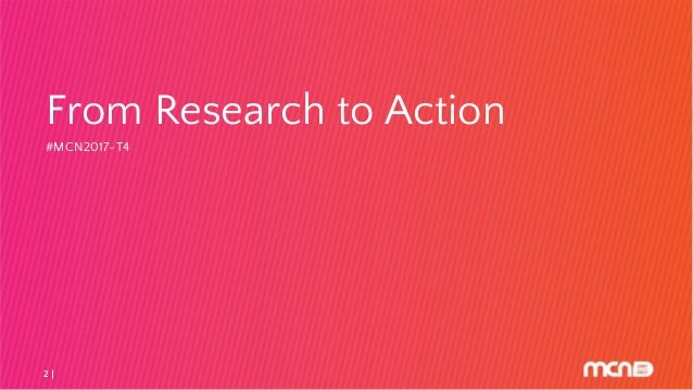 MCN2017   From Research to Action: Translating User Feedback into Digital Products v2 Slide 2