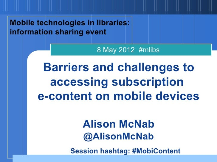 Mobile technologies in libraries:information sharing event                       8 May 2012 #mlibs        Barriers and cha...