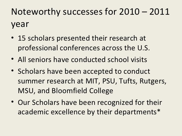 Noteworthy successes for 2010 – 2011 year <ul><li>15 scholars presented their research at professional conferences across ...
