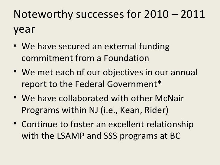 Noteworthy successes for 2010 – 2011 year <ul><li>We have secured an external funding commitment from a Foundation </li></...