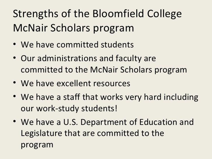 Strengths of the Bloomfield College McNair Scholars program <ul><li>We have committed students </li></ul><ul><li>Our admin...