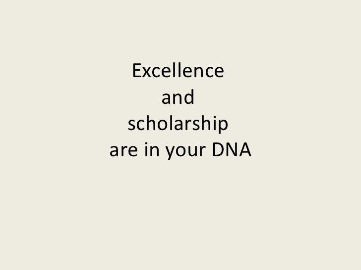 Excellence  and  scholarship  are in your DNA