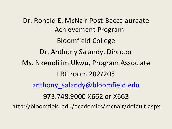<ul><li>Dr. Ronald E. McNair Post-Baccalaureate Achievement Program </li></ul><ul><li>Bloomfield College </li></ul><ul><li...