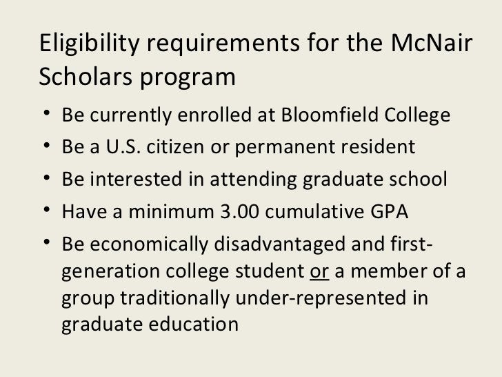 <ul><li>Be currently enrolled at Bloomfield College </li></ul><ul><li>Be a U.S. citizen or permanent resident </li></ul><u...