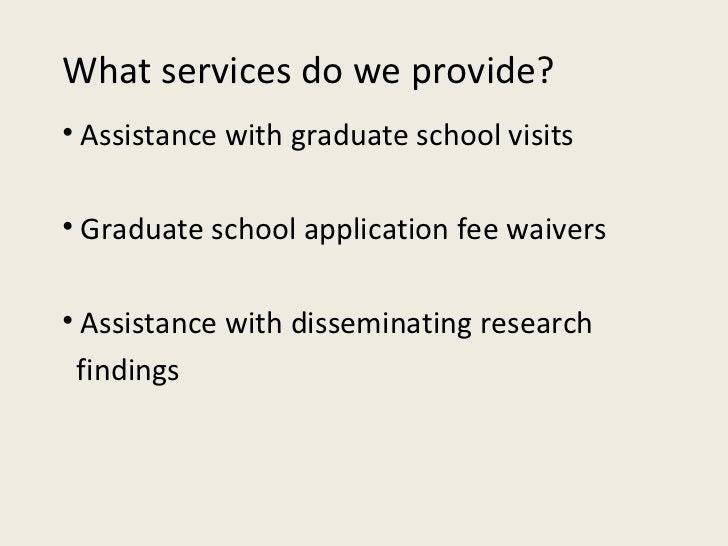 What services do we provide? <ul><li>Assistance with graduate school visits </li></ul><ul><li>Graduate school application ...