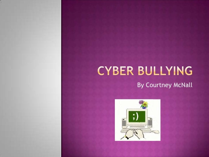 Cyber Bullying<br />By Courtney McNall<br />