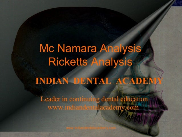 Mc Namara Analysis Ricketts Analysis INDIAN DENTAL ACADEMY Leader in continuing dental education www.indiandentalacademy.c...