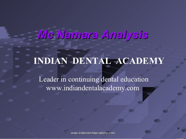 Mc Namara Analysis INDIAN DENTAL ACADEMY Leader in continuing dental education www.indiandentalacademy.com  www.indiandent...