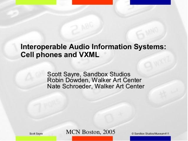 MCN Boston, 2005 © Sandbox Studios/Museum411Scott Sayre Interoperable Audio Information Systems: Cell phones and VXML Scot...