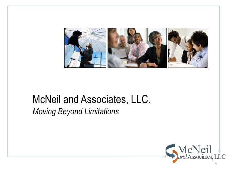 McNeil and Associates, LLC.<br />Moving Beyond Limitations<br />1<br />