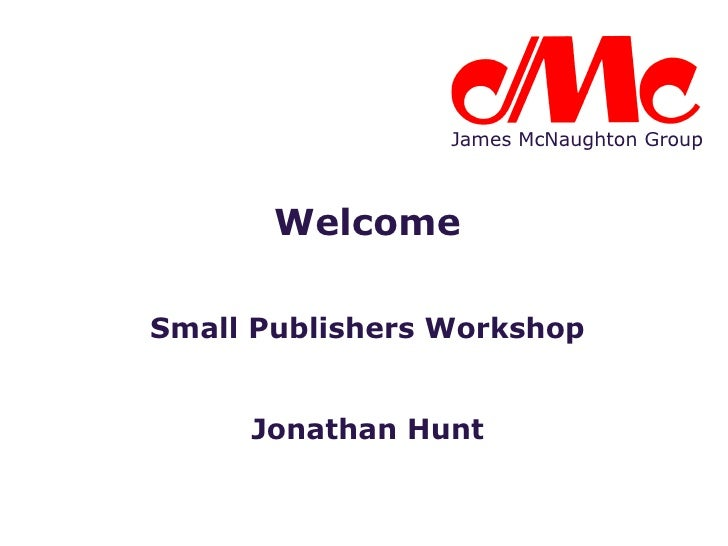Welcome Small Publishers Workshop Jonathan Hunt