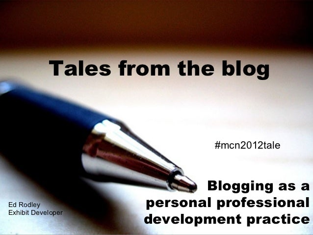 Tales from the blog                            #mcn2012tale                           Blogging as aEd Rodley           per...