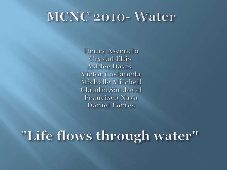 MCNC 2010- WaterHenry AscencioCrystal EllisAshlee DavisVictorCastanedaMichelle MitchellClaudia SandovalFrancisco N...