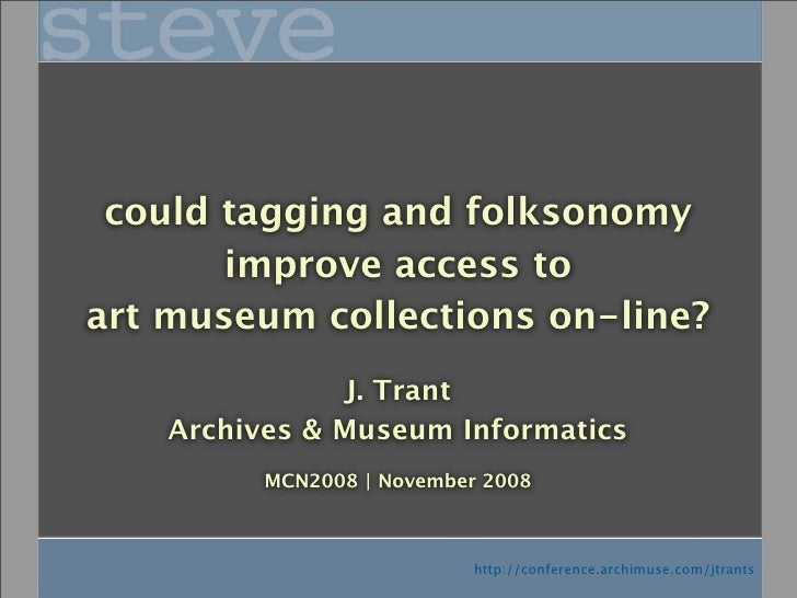 could tagging and folksonomy        improve access to art museum collections on-line?                 J. Trant     Archive...