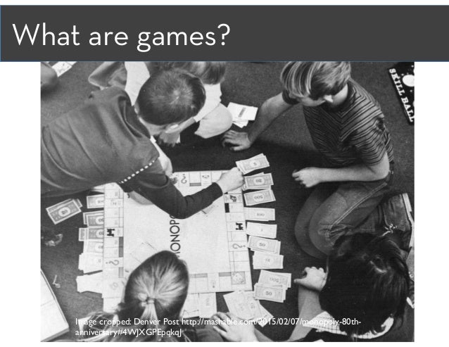 What are games? Image cropped: Denver Post http://mashable.com/2015/02/07/monopoly-80th- anniversary#4WJXGPEpqkqJ