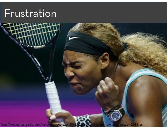 Frustration http://movietvtechgeeks.com/wp-content/uploads/2015/02/serena-williams-showing-frustration-2015.jpg