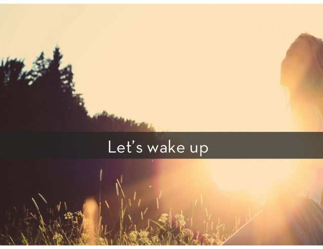 Let's wake up