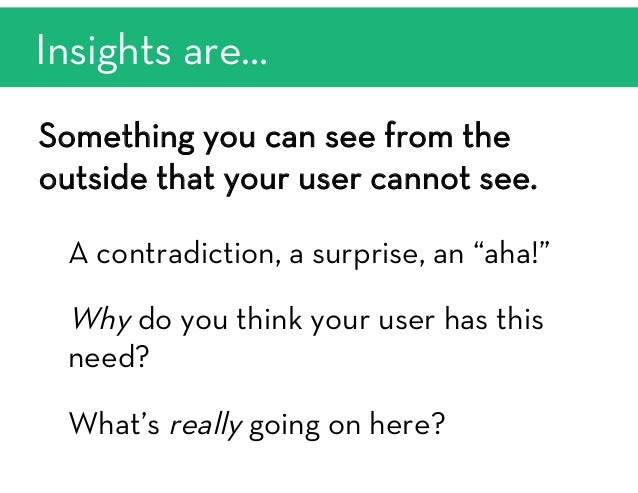 Needs + insights mapping Insights:  A contradiction, surprise, or aha!    Needs:   Verbs, not nouns   To reach To get atte...