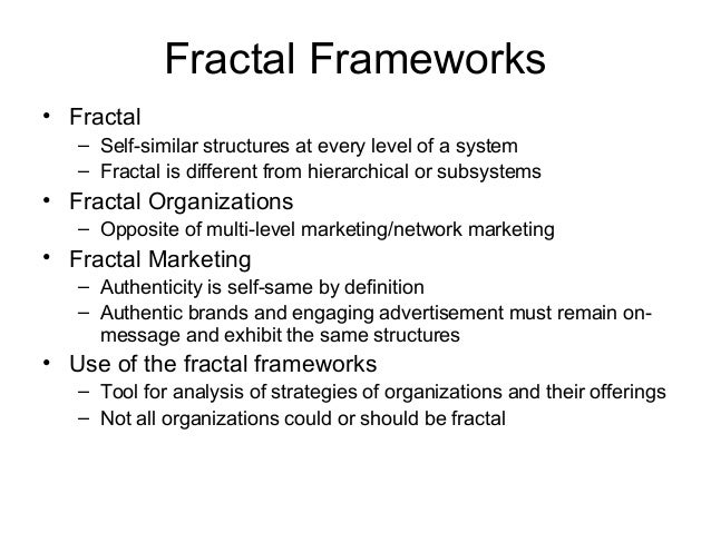 Fractal Frameworks • Fractal – Self-similar structures at every level of a system – Fractal is different from hierarchical...
