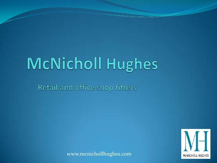 McNicholl Hughes Retail and office shop fitters<br />www.mcnichollhughes.com<br />