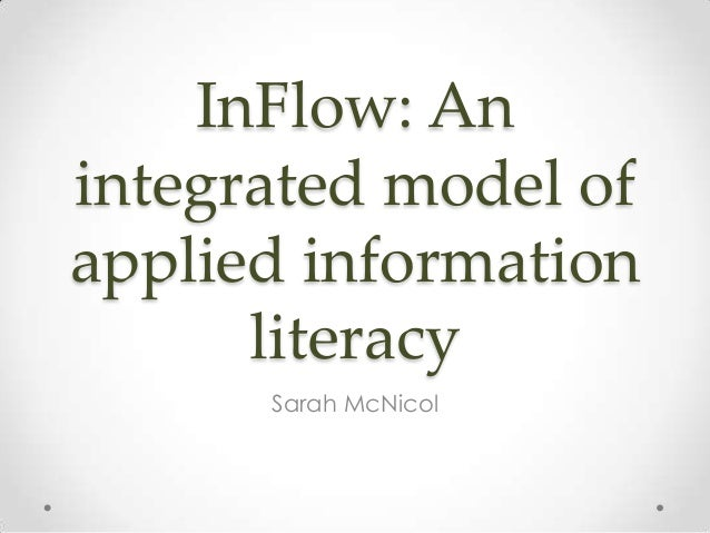 InFlow: An integrated model of applied information literacy Sarah McNicol