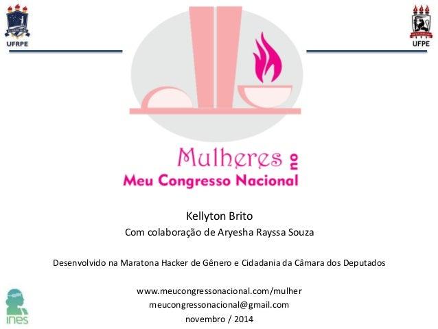 Kellyton Brito  Com colaboração de Aryesha Rayssa Souza  Desenvolvido na Maratona Hacker de Gênero e Cidadania da Câmara d...