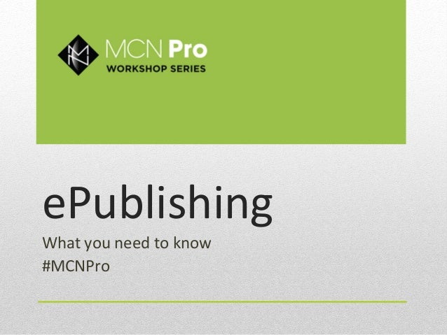 ePublishing	  What	  you	  need	  to	  know	  #MCNPro