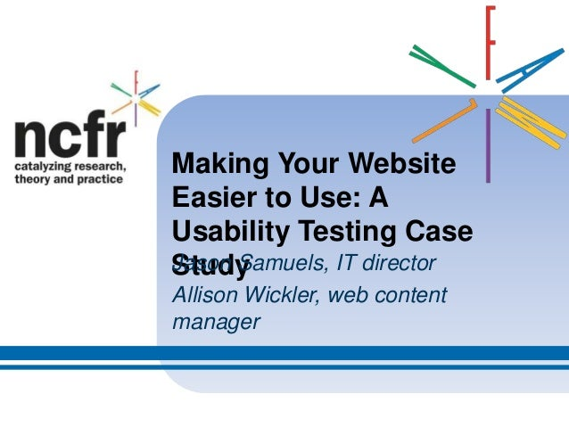 Making Your WebsiteEasier to Use: AUsability Testing CaseStudyJason Samuels, IT directorAllison Wickler, web contentmanager