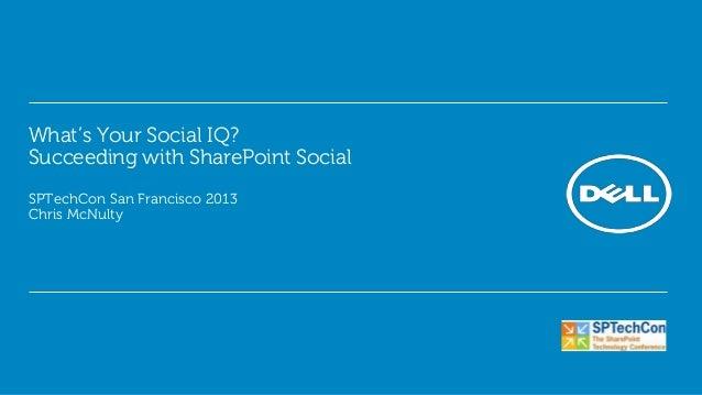 What's Your Social IQ?Succeeding with SharePoint SocialSPTechCon San Francisco 2013Chris McNulty