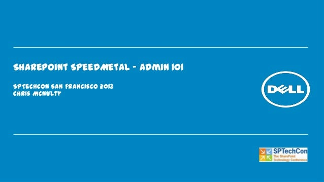 SharePoint SpeedMetal – Admin 101SPTechCon San Francisco 2013Chris McNulty
