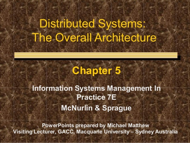 Distributed Systems: The Overall Architecture Chapter 5 Information Systems Management In Practice 7E McNurlin & Sprague P...