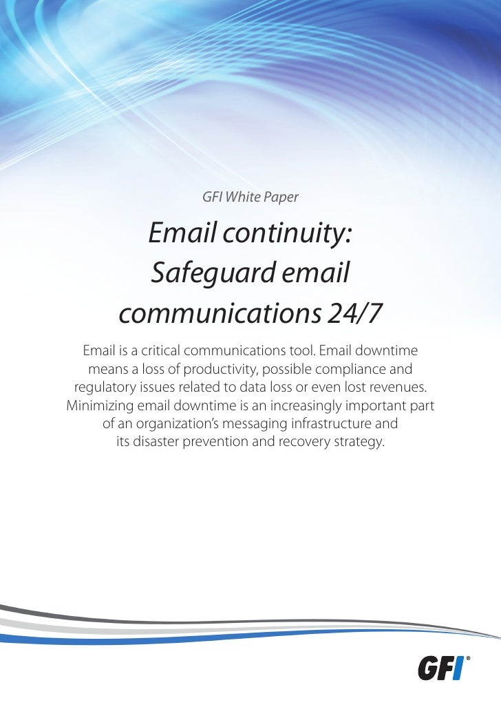 GFI White Paper          Email continuity:          Safeguard email        communications 24/7   Email is a critical commu...