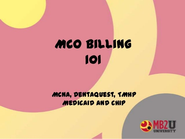 MCO Billing 101 MCNA, DentaQuest, TMHP Medicaid and Chip