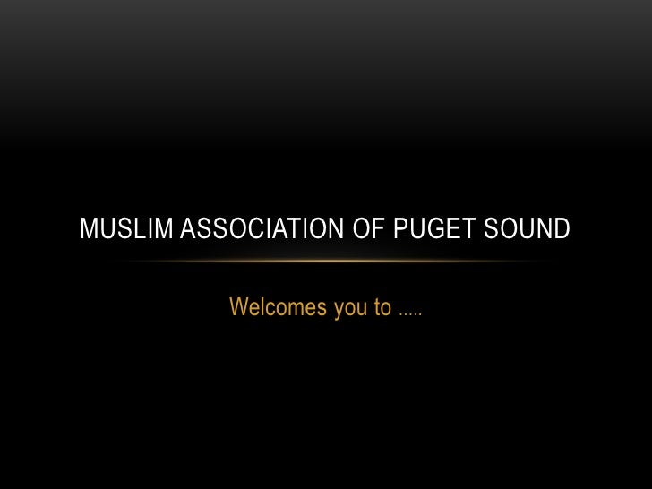 MUSLIM ASSOCIATION OF PUGET SOUND          Welcomes you to …..