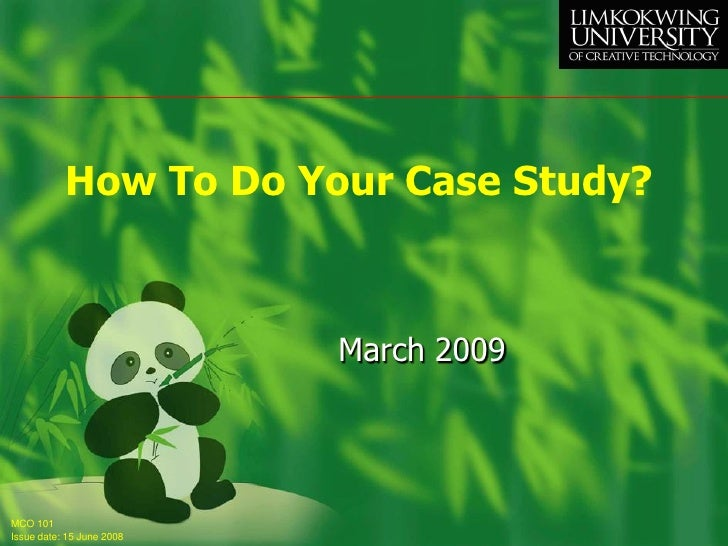 How To Do Your Case Study?                               March 2009     MCO 101 Issue date: 15 June 2008