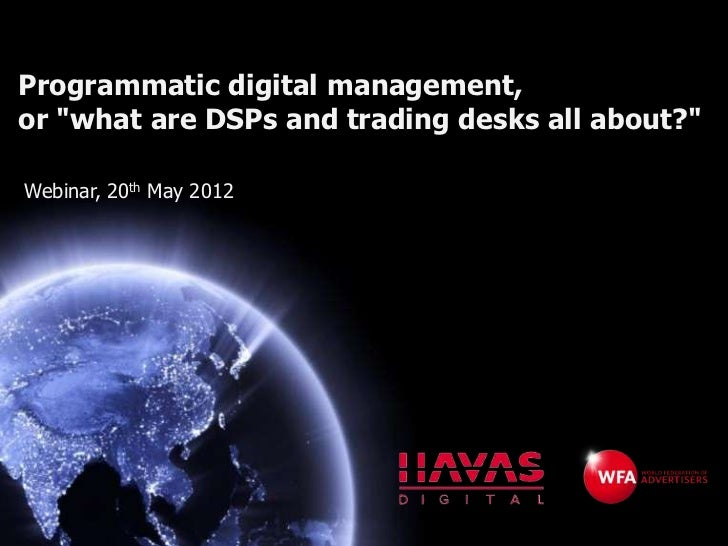 """Programmatic digital management,or """"what are DSPs and trading desks all about?""""Webinar, 20th May 2012"""