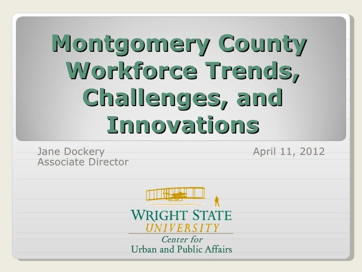 Montgomery County   Workforce Trends,    Challenges, and     InnovationsJane Dockery         April 11, 2012Associate Direc...