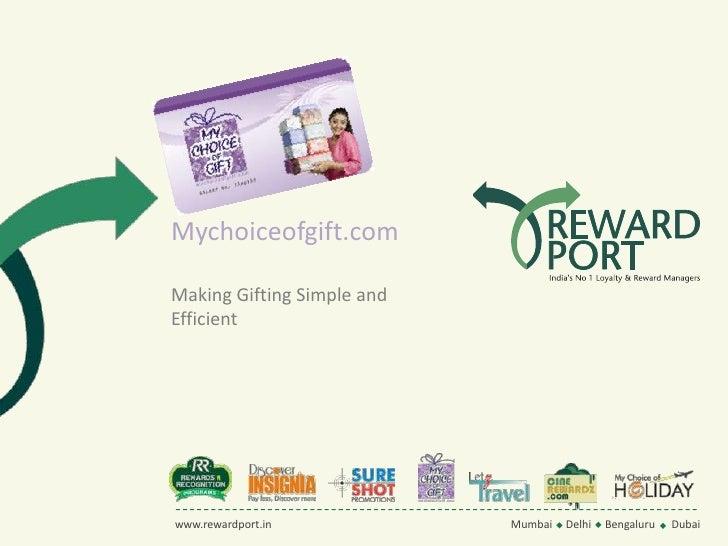 Mychoiceofgift.com<br />Making Gifting Simple and Efficient<br />Mumbai     Delhi     Bengaluru      Dubai<br />www.reward...
