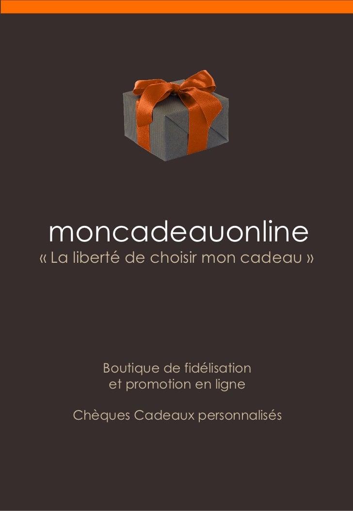 Boutique de fidélisation et promotion en ligne Chèques Cadeaux personnalisés moncadeau online « La liberté de choisir mon ...