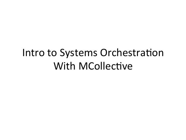 Intro	   to	   Systems	   Orchestra0on	    With	   MCollec0ve