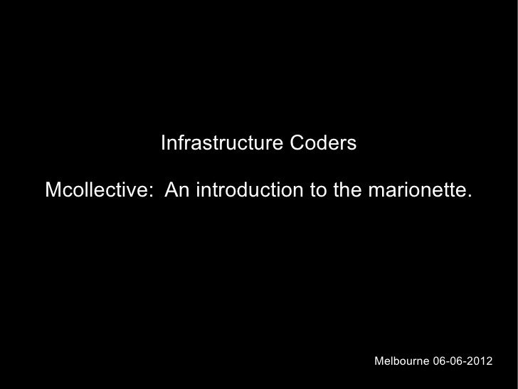 Infrastructure CodersMcollective: An introduction to the marionette.                                    Melbourne 06-06-2012