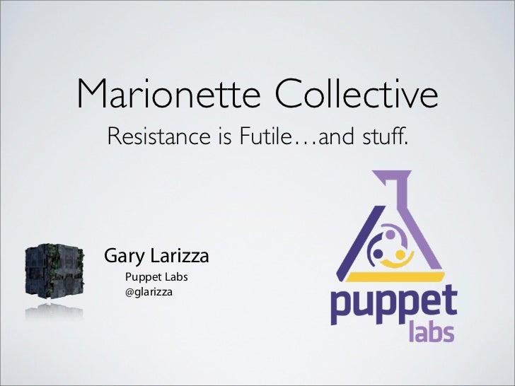 Marionette Collective Resistance is Futile…and stuff. Gary Larizza   Puppet Labs   @glarizza