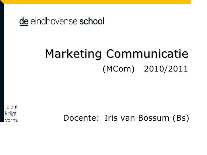Marketing Communicatie  (MCom)  2010/2011 Docente: Iris van Bossum (Bs)