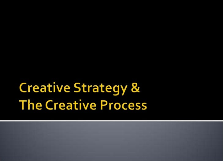 Creative Strategy & The Creative Process<br />