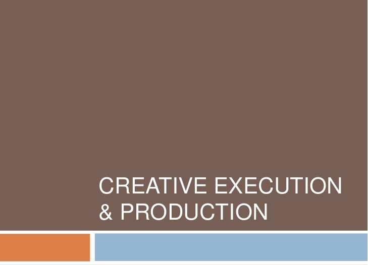 Creative execution & production<br />
