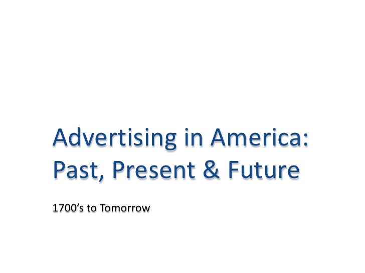 Advertising in America: Past, Present & Future<br />1700's to Tomorrow<br />