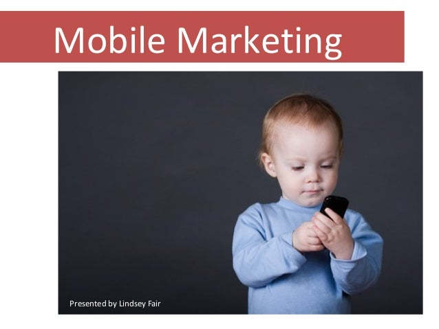 Mobile Marketing Presented by Lindsey Fair