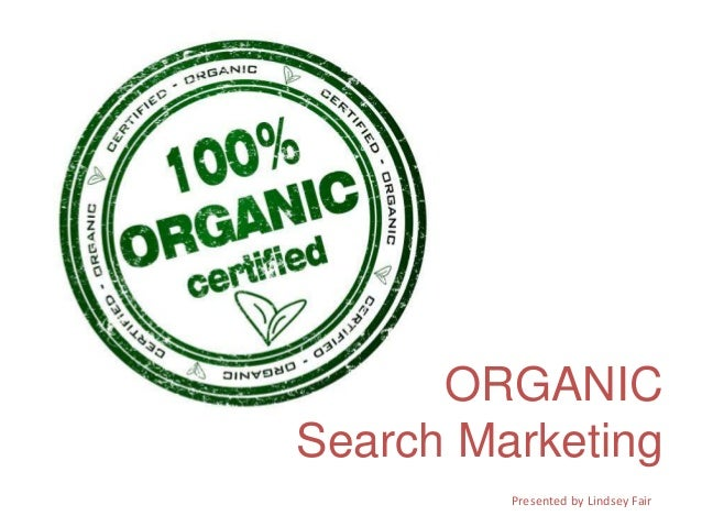 ORGANIC Search Marketing Presented by Lindsey Fair