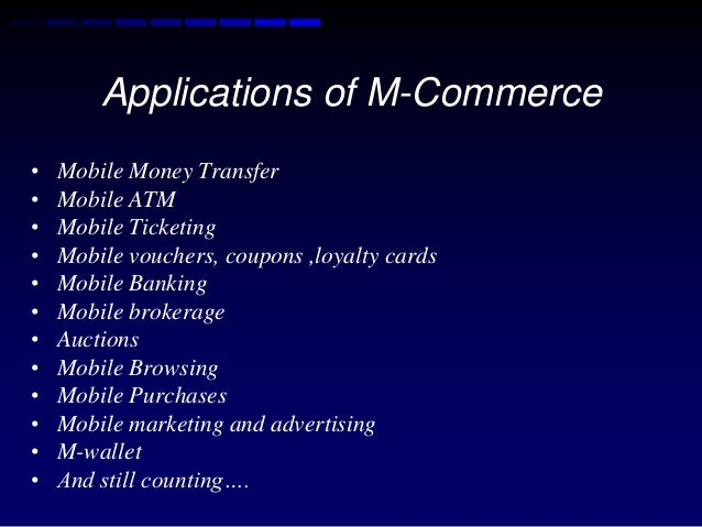 m commerce application Here mcommerce is a new application, so sometimes people avoid to change which are rapidly change as they are habituated to buy products from ecommerce 3 you can use your exiting website for mobile commerce rather than to develop from the scratch.