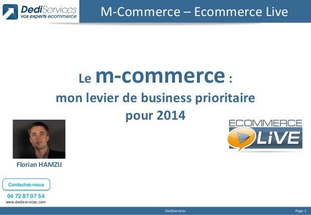 M-Commerce – Ecommerce Live  m-commerce  Le : mon levier de business prioritaire pour 2014  Florian HAMZIJ Contactez-nous ...